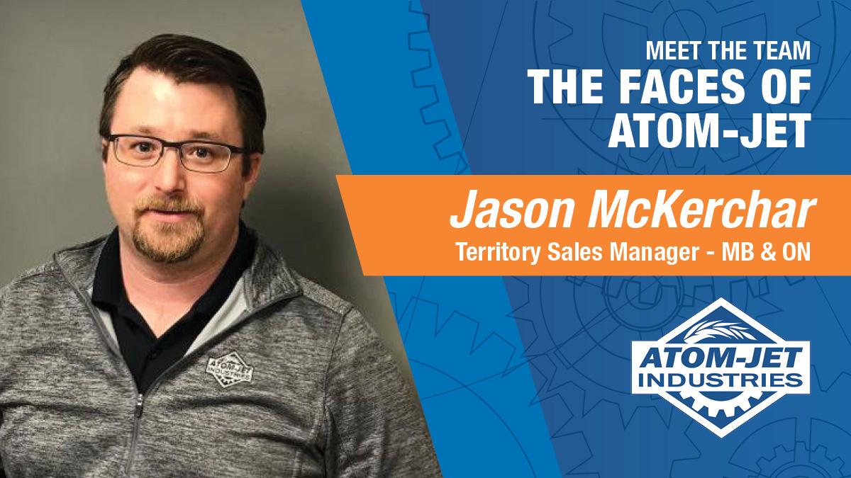 Atom-Jet Team Member, Jason McKerchar, Territory Sales Manager for Manitoba and Saskatchewan